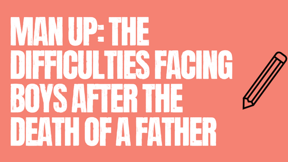 Man up: The difficulties facing boys after the death of a father